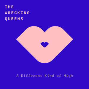 Mastered at Waudio: The Wrecking Queens - A Different Kind of High