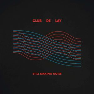 Mastered at Waudio: Club De Lay - Still Making Noise