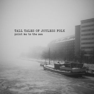 Mastered at Waudio: Tall Tales of Joyless Folk - Point Me to the Sea