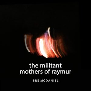 Masteroitu Waudiossa: Bre McDaniel - The Militant Mothers of Raymur