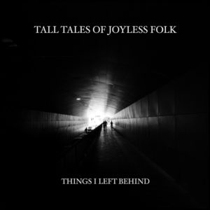Masteroitu Waudiossa: Tall Tales of Joyless Folk - Things I Left Behind